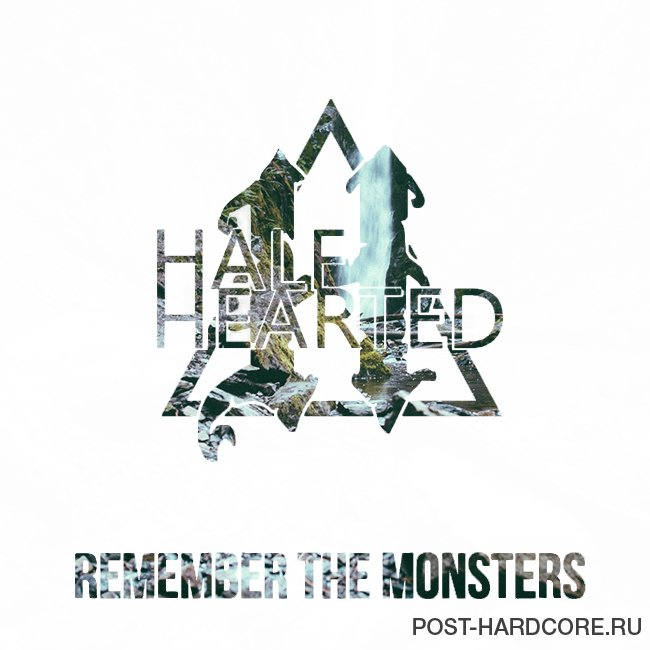 Half Hearted - Remember the Monsters [single] (2014)