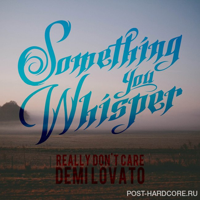 Something You Whisper - Really Don't Care [single] (2014)