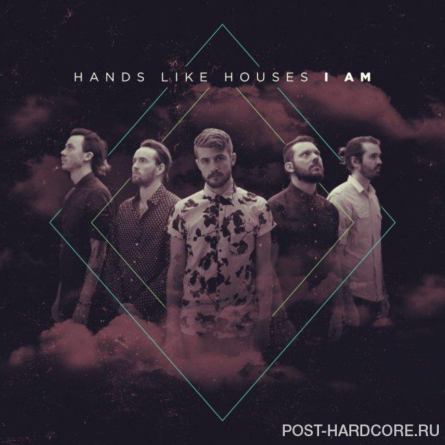 Hands Like Houses - I Am [single] (2015) » Post-Hardcore Community